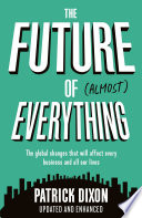 """The Future of Almost Everything: How our world will change over the next 100 years"" by Patrick Dixon"