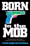 link to Born to the mob : the true-life story of the only man to work for all five of New York's Mafia families in the TCC library catalog