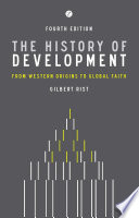 """The History of Development: From Western Origins to Global Faith"" by Gilbert Rist, Patrick Camiller"