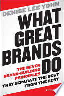 """What Great Brands Do: The Seven Brand-Building Principles that Separate the Best from the Rest"" by Denise Lee Yohn"