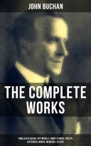 The Complete Works of John Buchan: Thriller Classics, Spy Novels, Short Stories, Poetry, Historical Works, Memoirs & Essays [Pdf/ePub] eBook