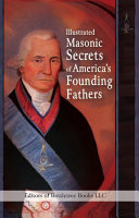 Illustrated Masonic Secrets of America s Founding Fathers