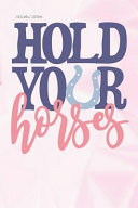 Hold Your Horses: Lined Notebook and Journal Composition Book Diary Equestrian Girls