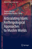 Articulating Islam  Anthropological Approaches to Muslim Worlds
