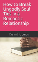 How to Break Ungodly Soul Ties In a Romantic Relationship