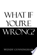 What If You   Re Wrong