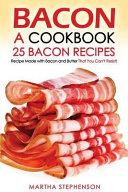 Bacon  a Cookbook   25 Bacon Recipes