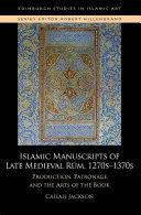 Islamic Manuscripts of Late Medieval Rum  1270s 1370s