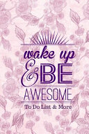 Wake Up and Be Awesome to Do List and More