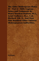 The Aldus Shakespeare Henry IV - Part 2 - With Copious Notes and Comments by Henry Norman Hudson, M.A., Israel Gollancz, M.A., C.M. Herford, Litt. D.,