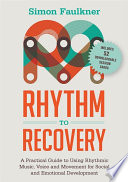 """Rhythm to Recovery: A Practical Guide to Using Rhythmic Music, Voice and Movement for Social and Emotional Development"" by Simon Faulkner, James Oshinsky"