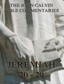 John Calvin's Commentaries On Jeremiah 20- 29 (Annotated Edition)