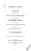 A descriptive account of Asam: with a sketch of the local geography, and a concise history of the tea-plant of Asam: to which is added, a short account of the neighbouring tribes