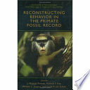 Reconstructing Behavior In The Primate Fossil Record Book PDF