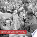 Canada and the Liberation of the Netherlands  May 1945
