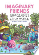 Imaginary Friends  26 whimsical fables for getting on in a crazy world