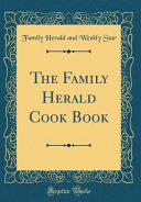 The Family Herald Cook Book  Classic Reprint