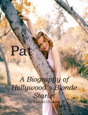 Pat: A Biography of Hollywood's Blonde Starlet Book