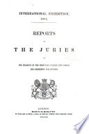 ... Reports by the Juries on the Subjects in the Thirty-six Classes Into which the Exhibition was Divided