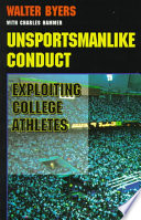 """""""Unsportsmanlike Conduct: Exploiting College Athletes"""" by Walter Byers, Charles H. Hammer"""