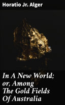 In A New World  or  Among The Gold Fields Of Australia