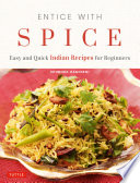 """Entice With Spice: Easy Indian Recipes for Busy People"" by Shubhra Ramineni, Masano Kawana"