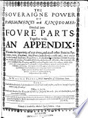 The soveraigne power of parliaments and kingdomes: divided into foyre parts. Together with an appendix...