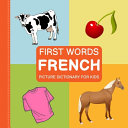 First Words  French Picture Dictionary for Kids