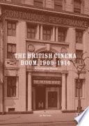 The British Cinema Boom 1909 1914