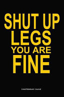 Shut Up Legs You Are Fine: Women Funny Gym Workout Gift Notebook / Journal 120 Pages 6x9