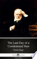 The Last Day of a Condemned Man by Victor Hugo   Delphi Classics  Illustrated