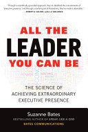All the Leader You Can Be  The Science of Achieving Extraordinary Executive Presence Book