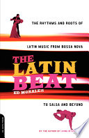 The Latin Beat: The Rhythms and Roots of Latin Music from ...