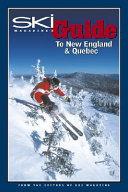Ski Magazine s Guide to New England and Quebec