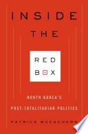 Inside the Red Box  : North Korea's Post-totalitarian Politics