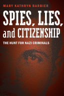 Spies, lies, and citizenship: the hunt for Nazi criminals