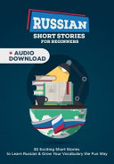 Russian Short Stories for Beginners  30 Captivating Short Stories to Learn Russian   Grow Your Vocabulary the Fun Way