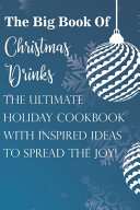 The Big Book Of Christmas Drinks The Ultimate Holiday Cookbook With Inspired Ideas To Spread The Joy