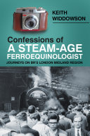 Confessions of A Steam Age Ferroequinologist