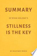Summary Of Ryan Holiday S Stillness Is The Key By Milkyway Media Book