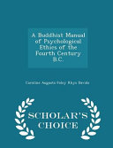 A Buddhist Manual of Psychological Ethics of the Fourth Century B C    Scholar s Choice Edition