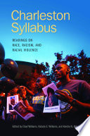 Charleston syllabus : readings on race, racism, and racial violence / edited by Chad Williams, Kidada E. Williams, and Keisha N. Blain