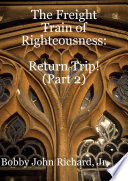 The Freight Train of Righteousness  Return Trip   Part 2