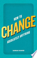 How To Change Absolutely Anything Book PDF
