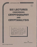 Six Lectures Concerning Cryptography and Cryptanalysis