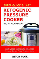Super Quick   Lazy Ketogenic Pressure Cooker Recipes Cookbook Book PDF