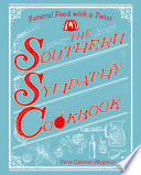 The Southern Sympathy Cookbook  Funeral Food with a Twist Book