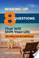 Waking Up  8 Questions That Will Shift Your Life  Or Help You Do Nothing