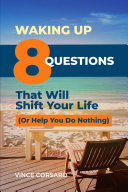 Waking Up: 8 Questions That Will Shift Your Life (Or Help You Do Nothing)
