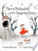 Morris Micklewhite and the Tangerine Dress Christine Baldacchino Cover